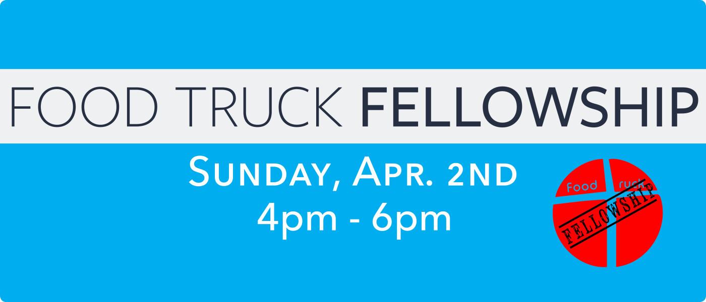 Food Truck Fellowship - April 2nd