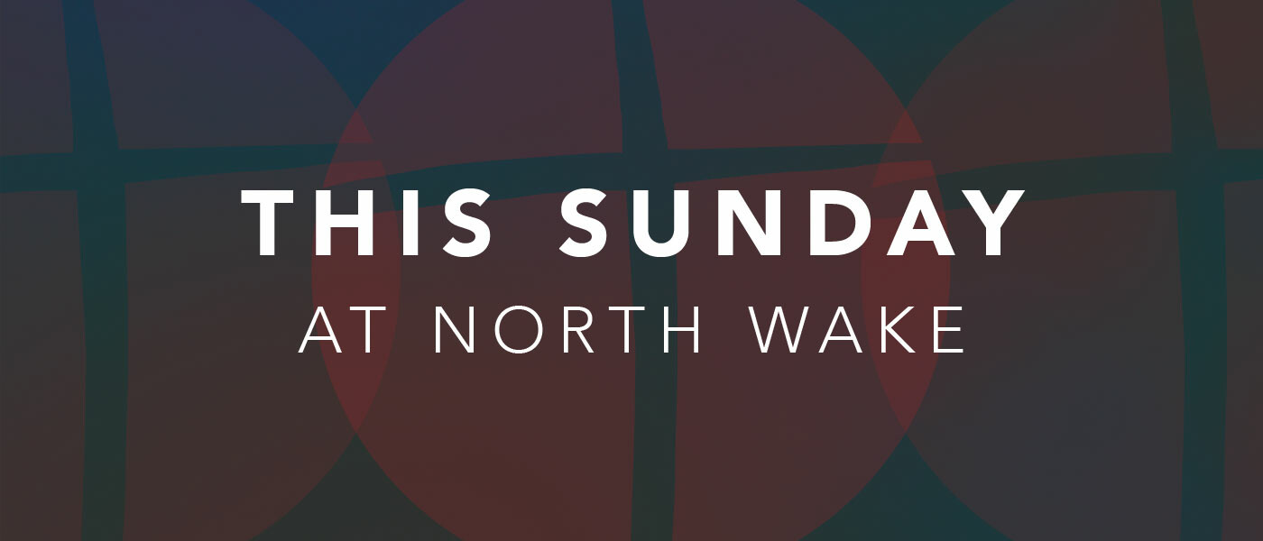 This Sunday at North Wake